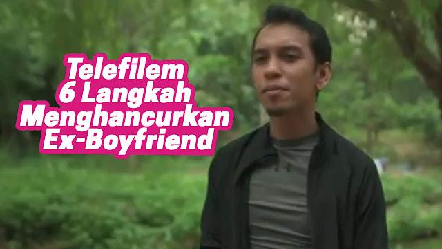 Telefilem 6 Langkah Menghancurkan Ex-Boyfriend (Astro Citra 2021)