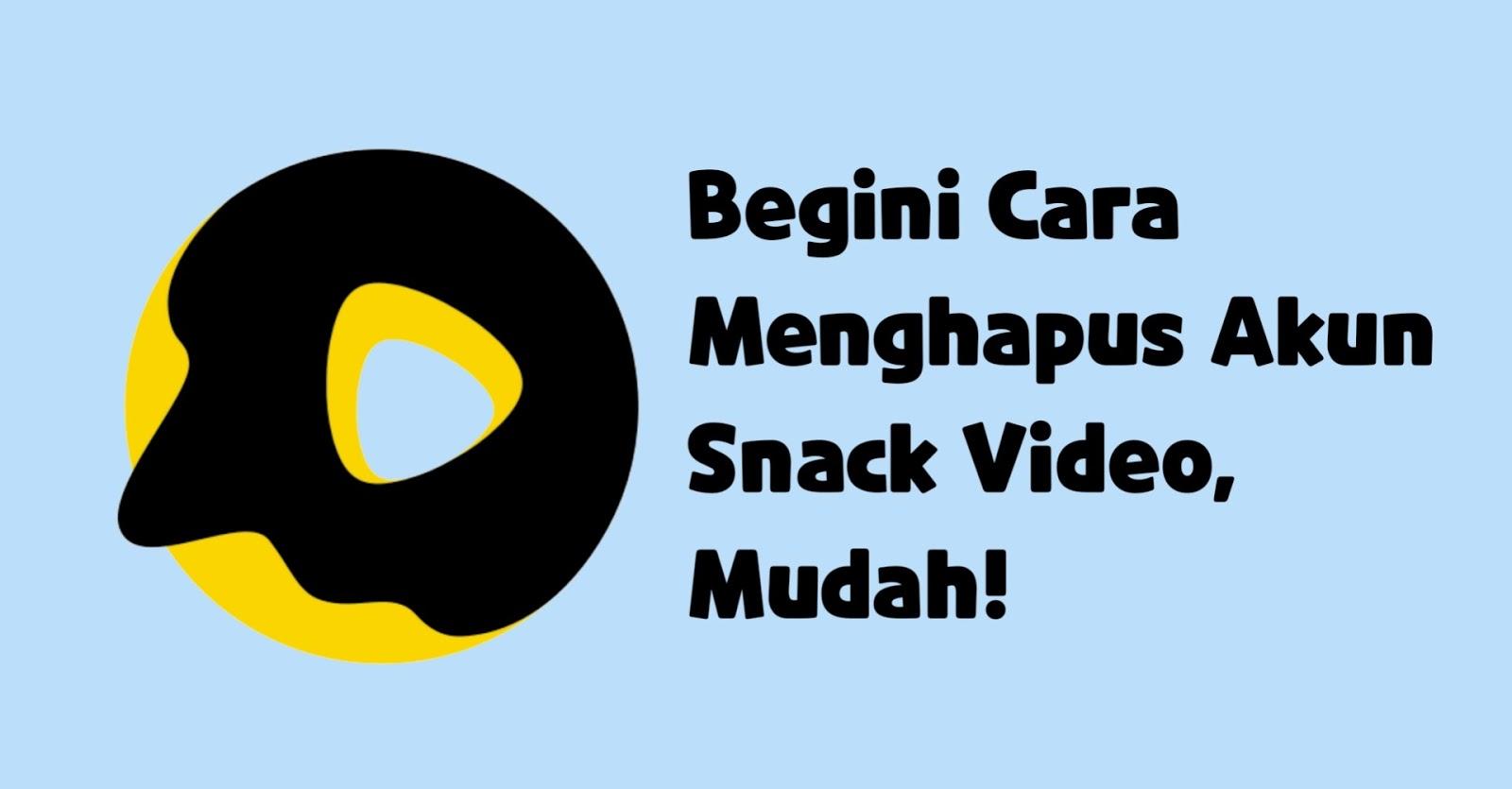 Begini Cara Menghapus Akun Snack Video, Mudah!