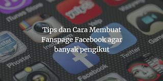 Tips dan Cara Membuat Fanspage Facebook agar banyak pengikut
