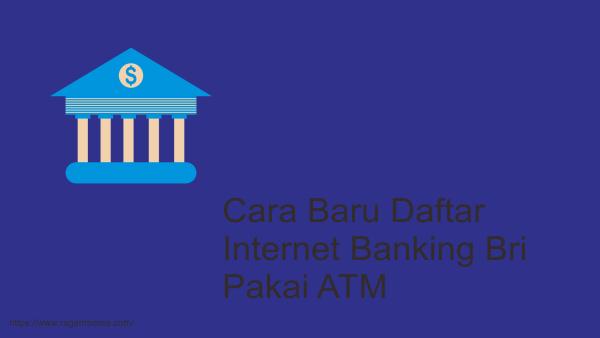 Cara Baru Daftar Internet Banking Bri Pakai Atm Mudah Atau Sulit