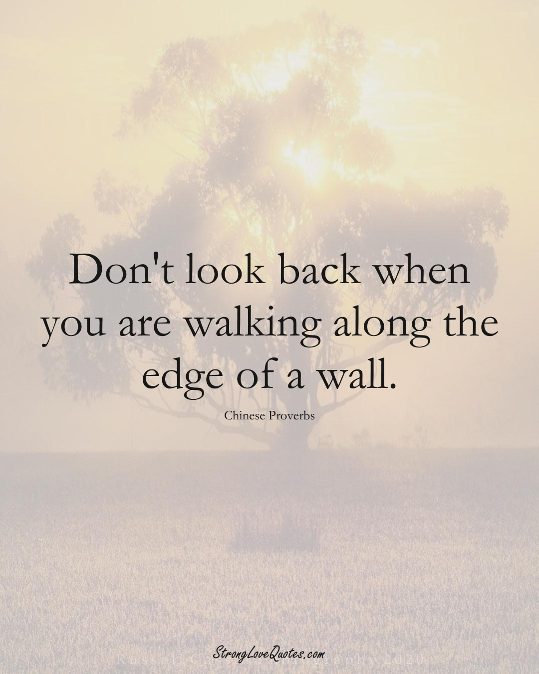 Don't look back when you are walking along the edge of a wall. (Chinese Sayings);  #AsianSayings