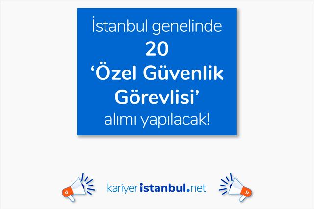 İstanbul genelinde 20 güvenlik görevlisi alımı yapılacak. Firma ve ilan bilgileri neler? İstanbul ögg iş ilanları kariyeristanbul.net'te!