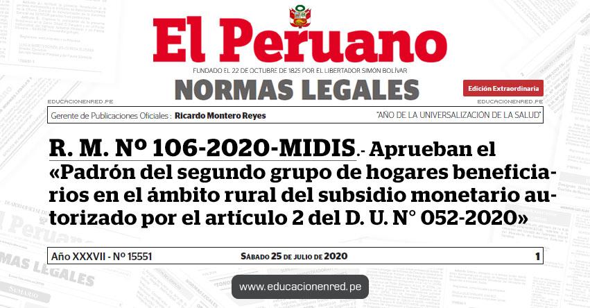 R. M. Nº 106-2020-MIDIS.- Aprueban el «Padrón del segundo grupo de hogares beneficiarios en el ámbito rural del subsidio monetario autorizado por el artículo 2 del Decreto de Urgencia N° 052-2020»