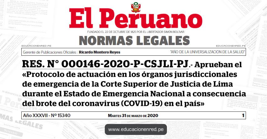 RES. N° 000146-2020-P-CSJLI-PJ.- Aprueban el «Protocolo de actuación en los órganos jurisdiccionales de emergencia de la Corte Superior de Justicia de Lima durante el Estado de Emergencia Nacional a consecuencia del brote del coronavirus (COVID-19) en el país»