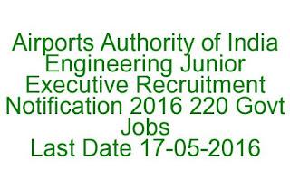 Airports Authority of India Engineering Junior Executive Recruitment Notification 2016 220 Govt Jobs Last Date 17-05-2016