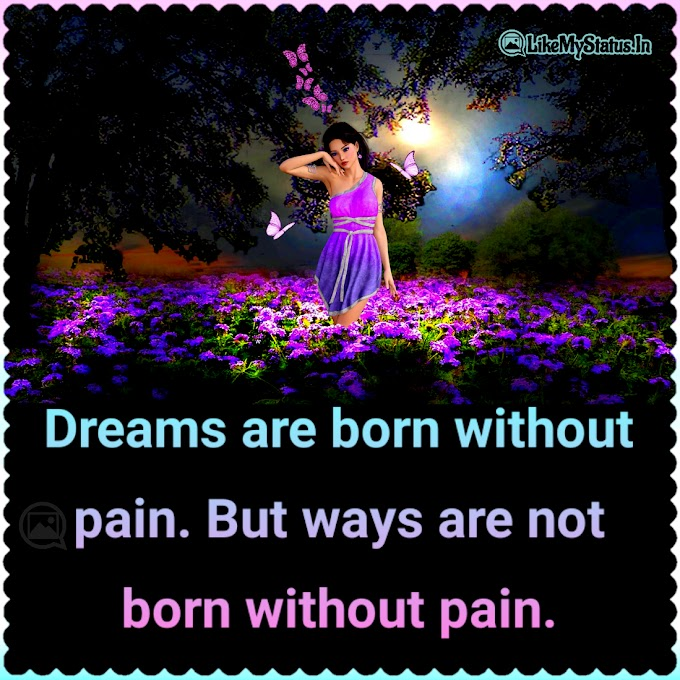 Dreams are born without pain