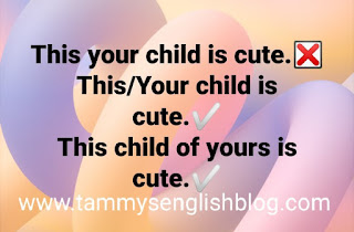 "The reason why it is wrong to say: ""This your child is cute."""