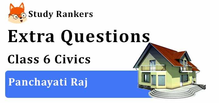 Panchayati Raj Extra Questions Chapter 5 Class 6 Civics