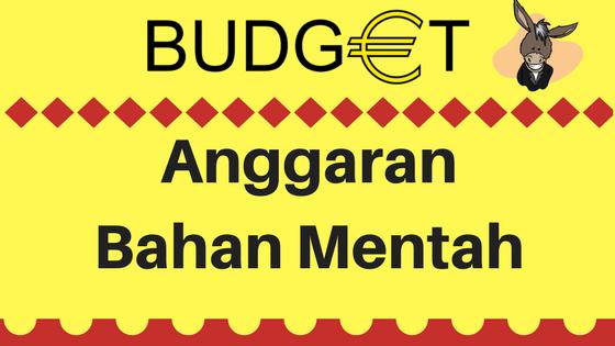 Budget - Anggaran Bahan Mentah