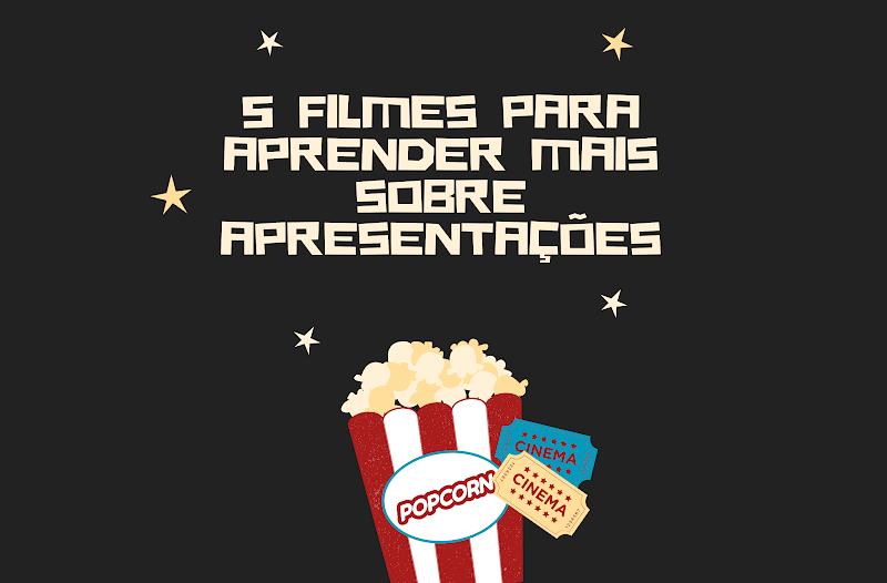 5 filmes para aprender mais sobre apresentações
