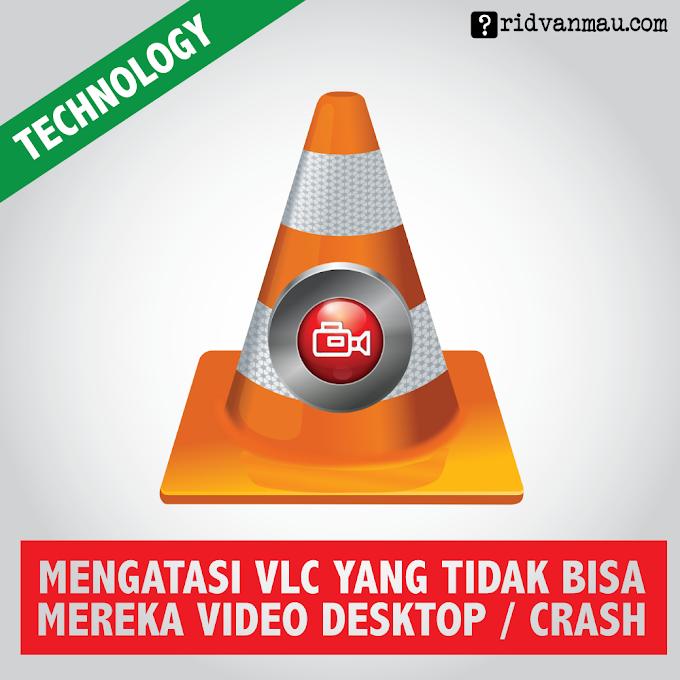 Mengatasi VLC yang Tidak Bisa Merekam Video Desktop / Crash