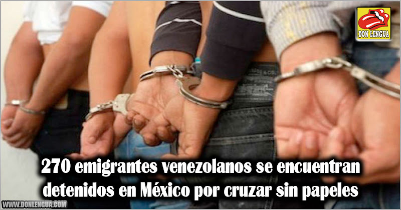 270 emigrantes venezolanos se encuentran detenidos en México por cruzar sin papeles