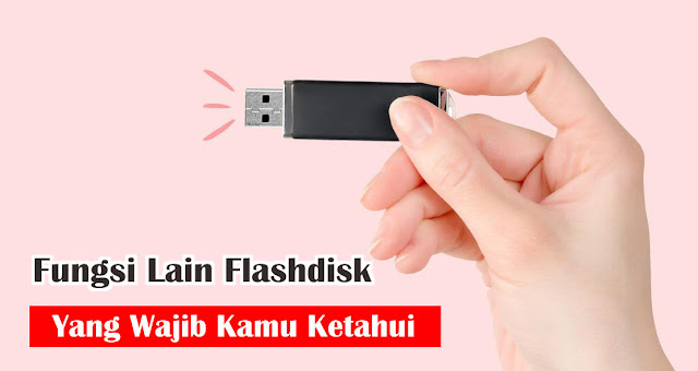 Fungsi Lain dari Flashdisk Yang Wajib Kamu Ketahui