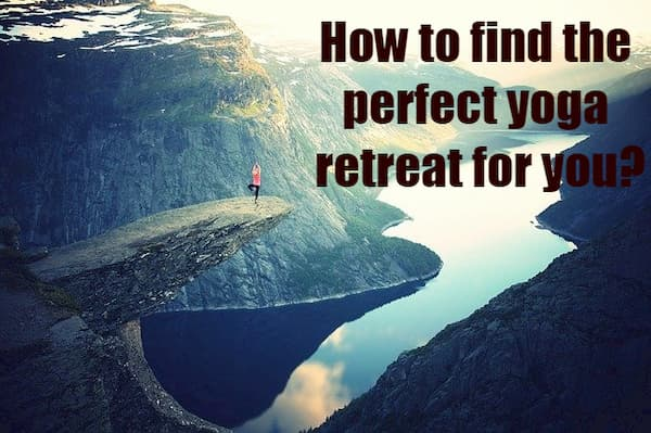 How to find the perfect yoga retreat for you?