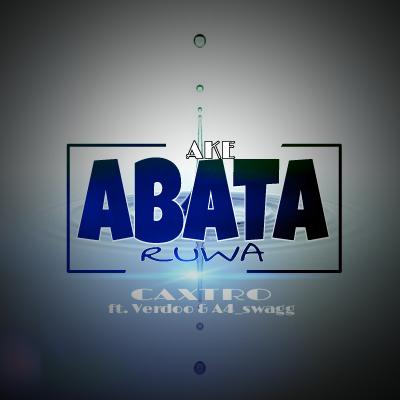 Music: Caxtro -Abata Ruwa ( Ft Verdoo & A4 swagg)