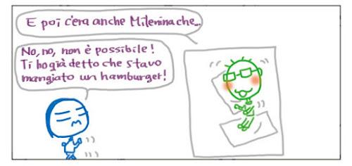 E poi c'era anche Milenina che... No, no, non è possibile! Ti ho già detto che stavo mangiando un hamburger!