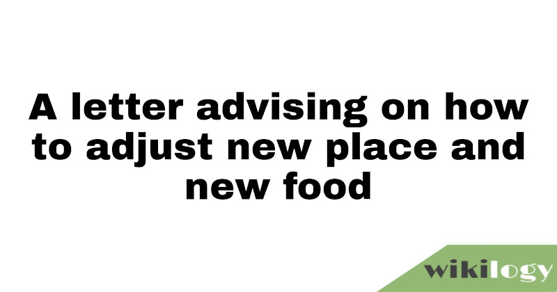 A letter advising on how to adjust new place and new food