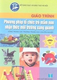 Giáo Trình Phương Pháp Tổ Chức Trẻ Mầm Non Nhận Thức Môi Trường Xung Quanh - Nguyễn Thanh Thao