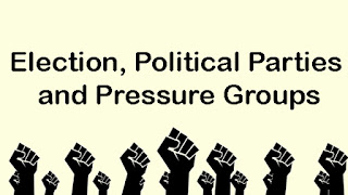 Election, Political Parties and Pressure Groups