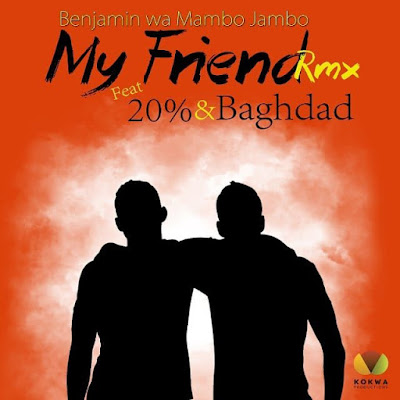 Benjamin wa Mambo Jambo  Ft 20% & Baghdad – My Friend Remix