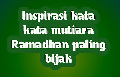 inspirasi kata kata mutiara ramadhan paling bijak
