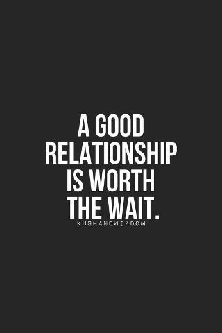 A Good Relationship is worth the wait  ~ God is Heart