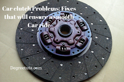 Car clutch Problems: Fixes that will ensure a smooth Car ride
