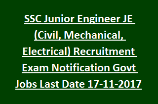 SSC Junior Engineer JE (Civil, Mechanical, Electrical) Recruitment Exam Notification Govt Jobs Last Date 17-11-2017