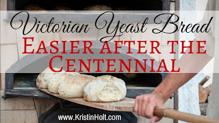 Kristin Holt | Victorian Yeast Bread-- Easier after the Centennial