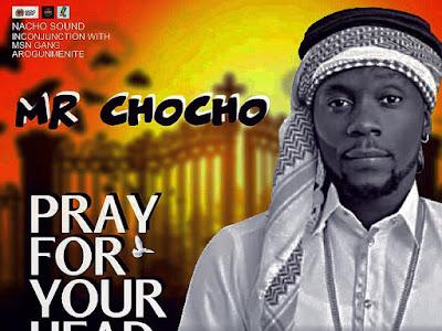 VIDEO + MP3: Mr Chocho - Pray For Your Head (Orimi) (Directed by Emflex Film) || @mrchochouzo