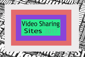 Video Sharing Sites in 2017
