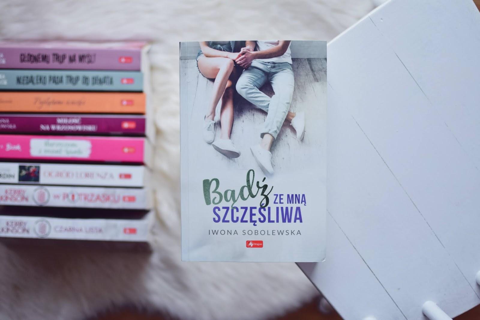 BądźZeMnąSzczęśliwa, IwonaSobolewska, OdkądCięPoznałam, opowiadanie, powieśćobyczajowa, recenzja, romans, WydawnictwoDragon,