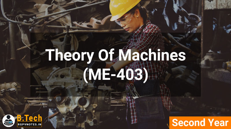 Theory Of Machines (ME-403) B.Tech RGPV Notes AICTE flexible curricula