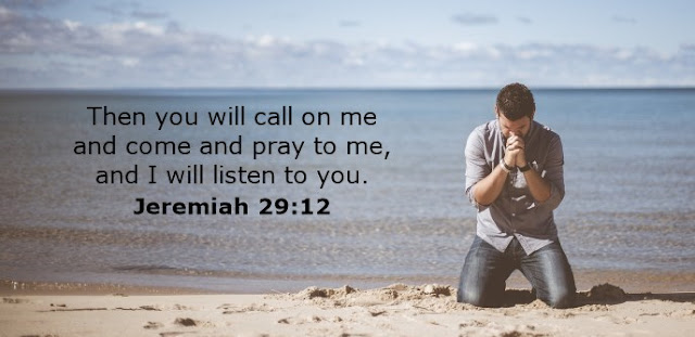 Then you will call on me and come and pray to me, and I will listen to you.