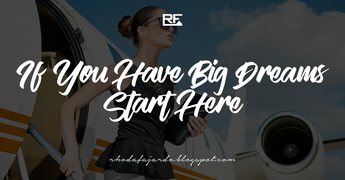 If You Have Big Dreams, Start Here
