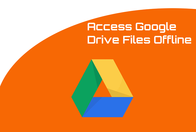 Access Google Drive Files Offline