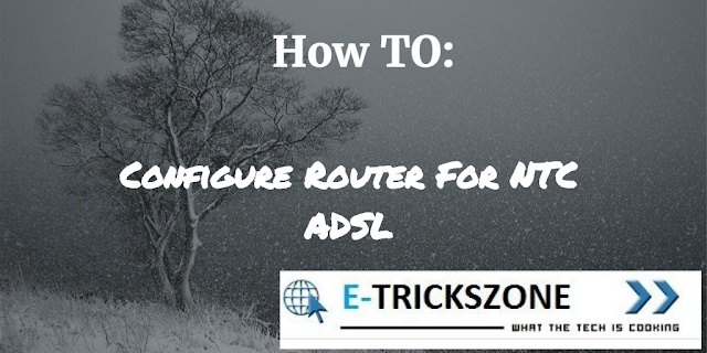 How To: Configure Router For NTC ADSL?