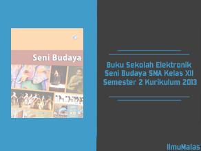 Buku Sekolah Elektronik Seni Budaya SMA Kelas XII Semester 2 Kurikulum 2013