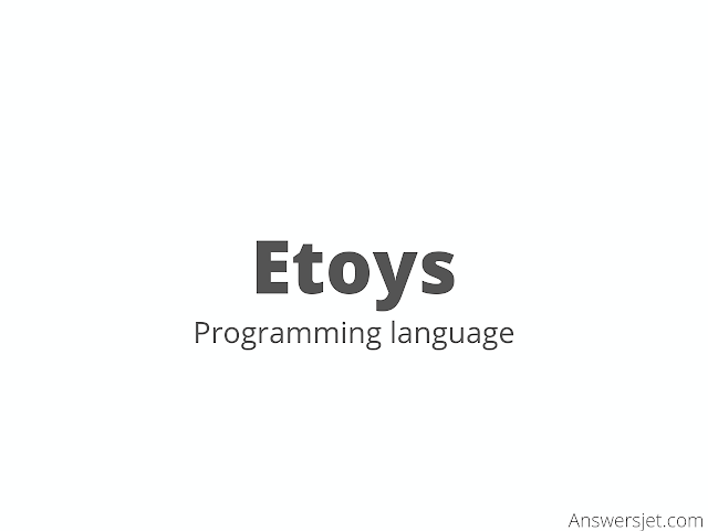 Etoys Programming Language: history, features, application, Why learn?