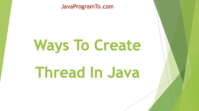 Creating Thread In Java - Multithreading Tutorial