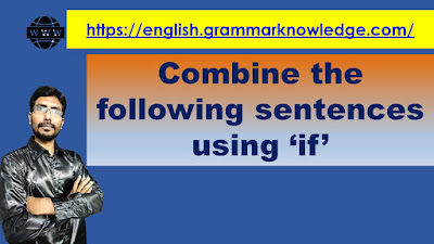 Combine the following sentences using 'if'