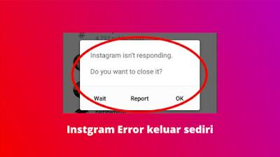 cara mengatasi Instagram keluar sendiri