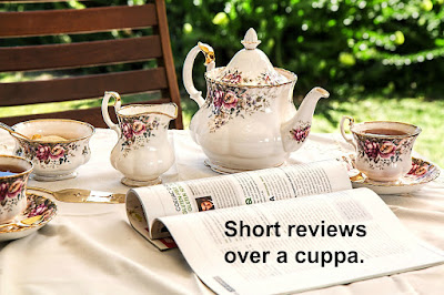 Short Reviews Over a Cuppa