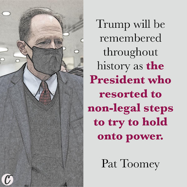 Trump will be remembered throughout history as the President who resorted to non-legal steps to try to hold onto power. — Republican Sen. Patrick Toomey (Pa.)