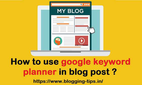 How to use google keyword planner in blog post ?