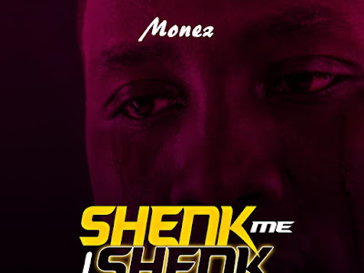 "DOWNLOAD MP3: Monez - ""Shenk Me I Shenk You"""