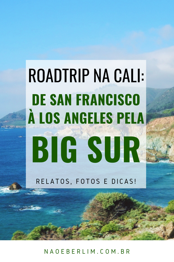 San Francisco a Los Angeles Highway 1 Big Sur Roadtrip Califórnia EUA USA Relato de Viagem Blog de Viagens Dicas Roteiro Stephanie Vasques Não é Berlim naoeberlim