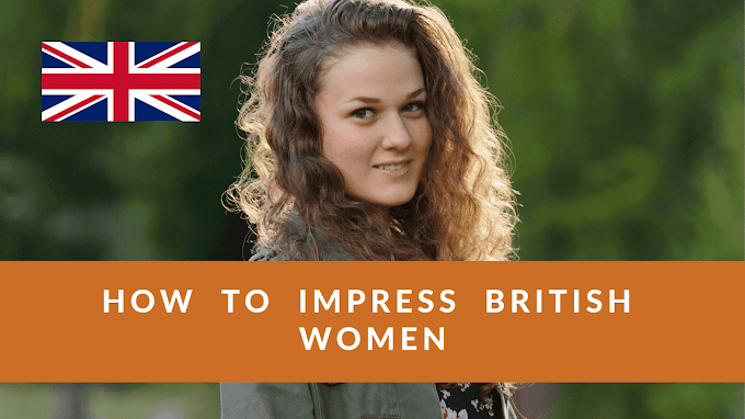 How to impress a British Women - Love Tips