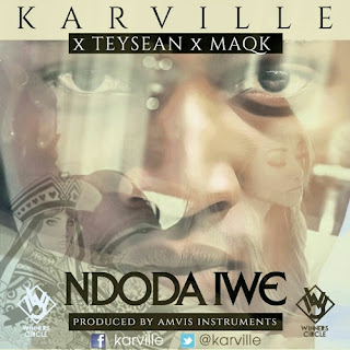 [feature]Karville - Ndoda Iwe (Feat. Teysean & MaQk)