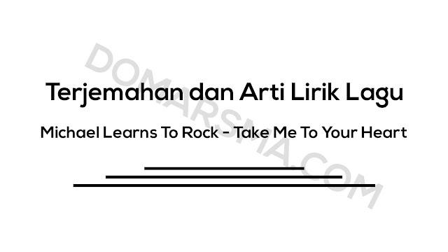 Terjemahan dan Arti Lirik Lagu Michael Learns To Rock - Take Me To Your Heart